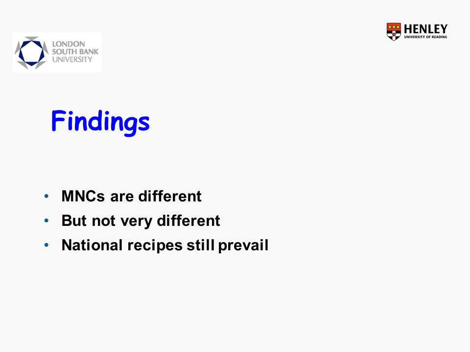 Findings MNCs are different But not very different National recipes still prevail