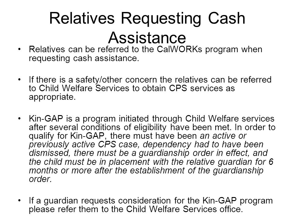Relatives Requesting Cash Assistance Relatives can be referred to the CalWORKs program when requesting cash assistance.