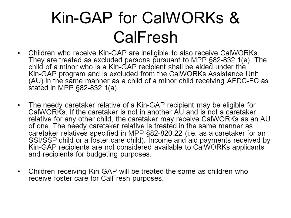 Kin-GAP for CalWORKs & CalFresh Children who receive Kin ‑ GAP are ineligible to also receive CalWORKs.