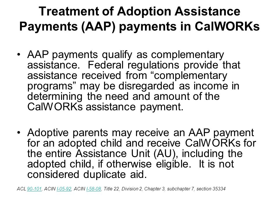 Treatment of Adoption Assistance Payments (AAP) payments in CalWORKs AAP payments qualify as complementary assistance.