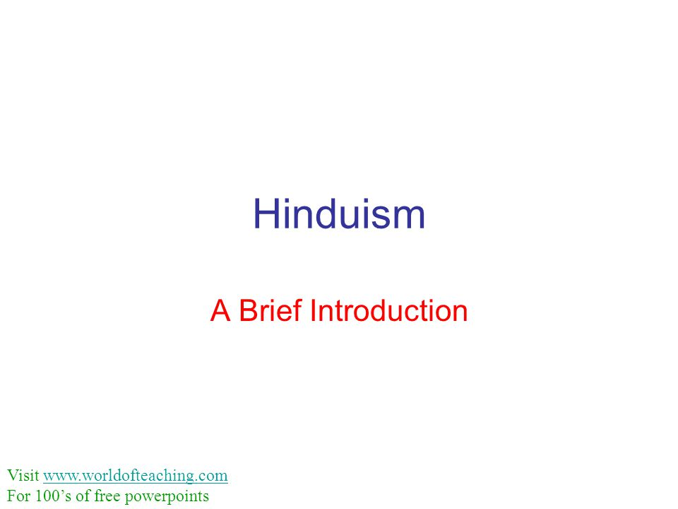 Hinduism A Brief Introduction Visit www.worldofteaching.comwww.worldofteaching.com For 100's of free powerpoints