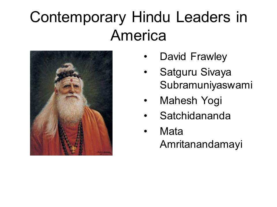Contemporary Hindu Leaders in America David Frawley Satguru Sivaya Subramuniyaswami Mahesh Yogi Satchidananda Mata Amritanandamayi