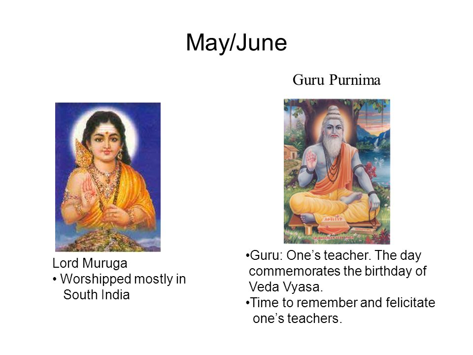 May/June Lord Muruga Worshipped mostly in South India Guru: One's teacher.
