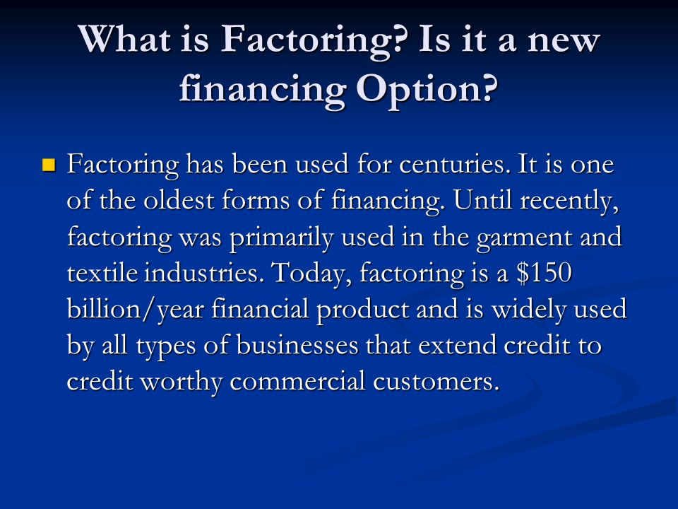 What is Factoring. Is it a new financing Option. Factoring has been used for centuries.