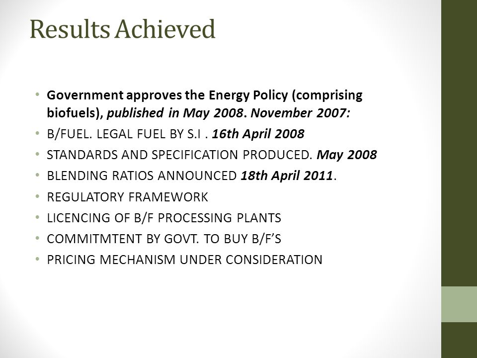 Results Achieved Government approves the Energy Policy (comprising biofuels), published in May 2008. November 2007: B/FUEL. LEGAL FUEL BY S.I. 16th Ap