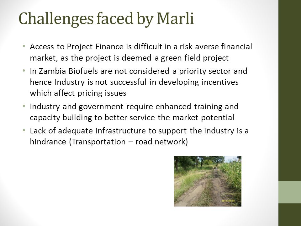 Challenges faced by Marli Access to Project Finance is difficult in a risk averse financial market, as the project is deemed a green field project In