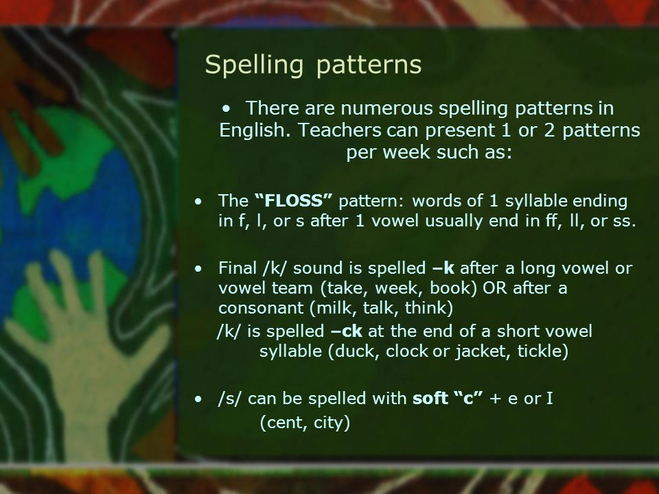 """Spelling patterns There are numerous spelling patterns in English. Teachers can present 1 or 2 patterns per week such as: The """"FLOSS"""" pattern: words o"""