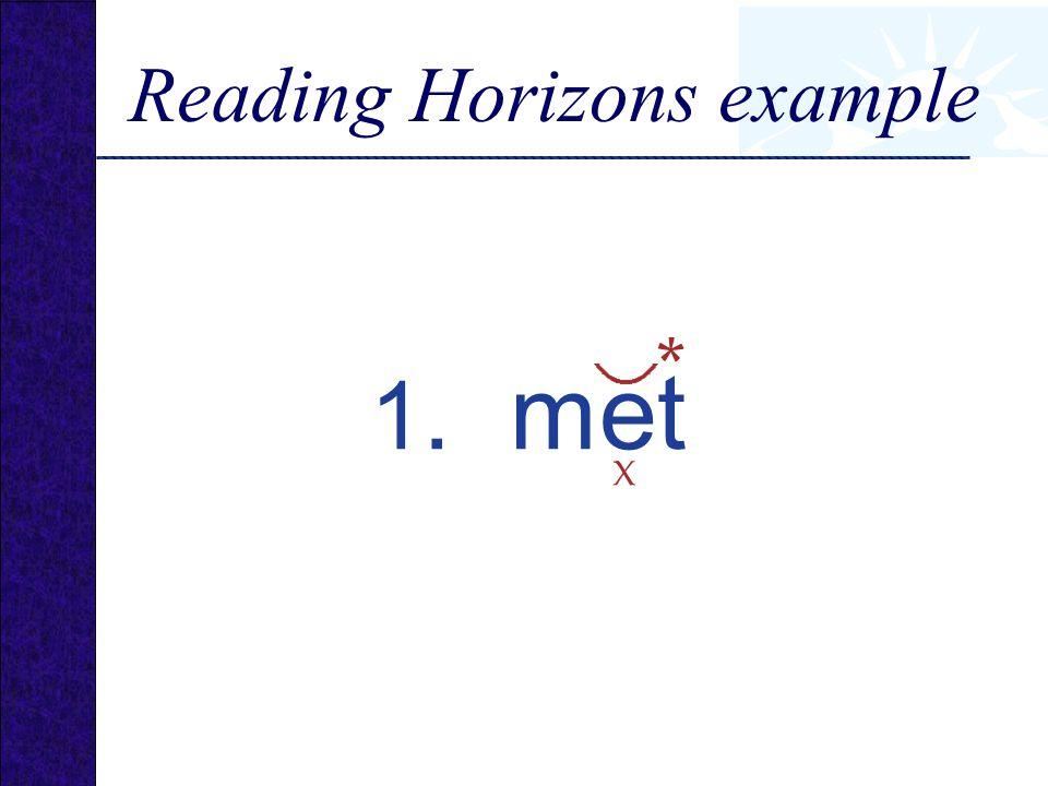 1. met X * Reading Horizons example