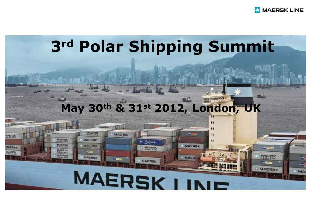 1 3 rd Polar Shipping Summit May 30 th & 31 st 2012, London, UK