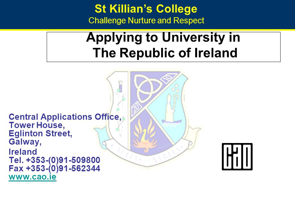 St Killian's College Challenge Nurture and Respect Central Applications Office Students apply online to include; Personal details Course choices in preferential order to a maximum of ten Education results at GCSE and AS levels.