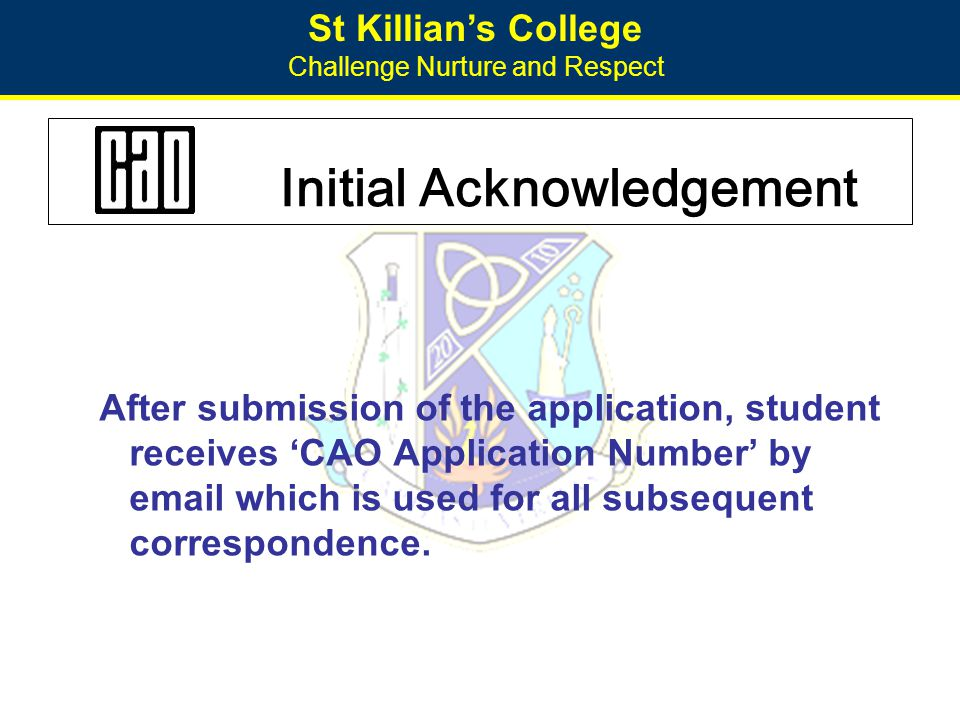 St Killian's College Challenge Nurture and Respect Initial Acknowledgement After submission of the application, student receives 'CAO Application Numb