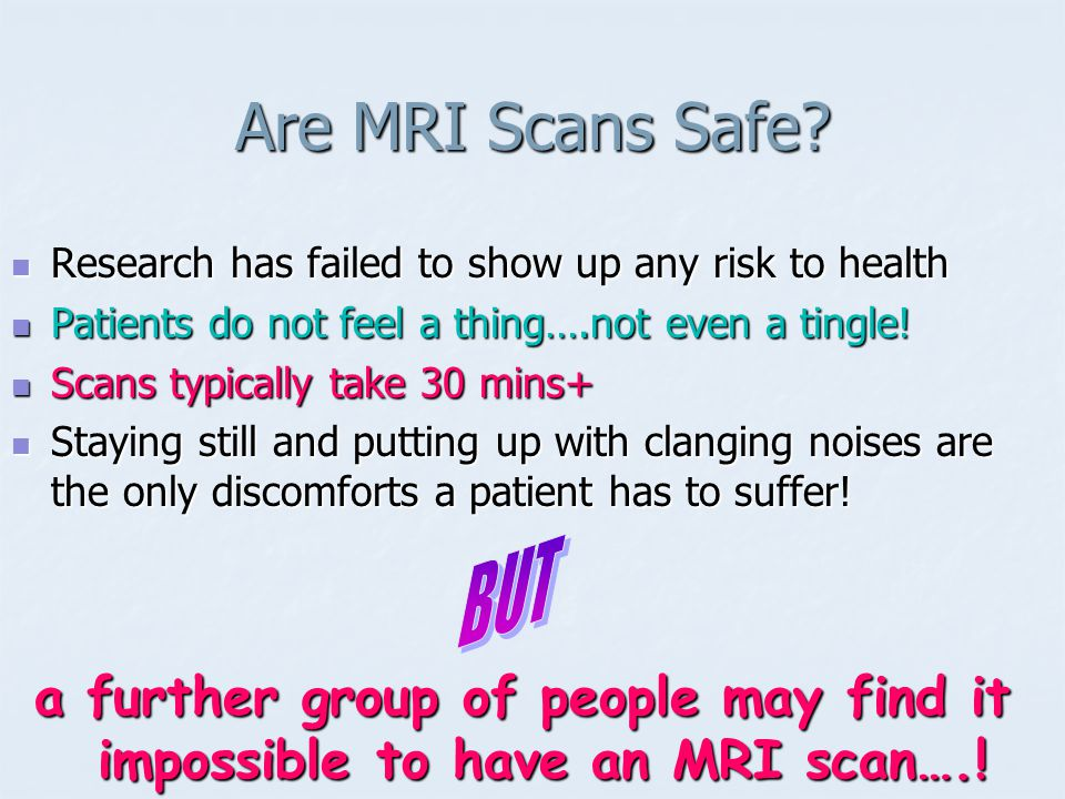 What is the name of the condition that causes a fear of… Claustrophobia Many claustrophobics cannot have MRI scans