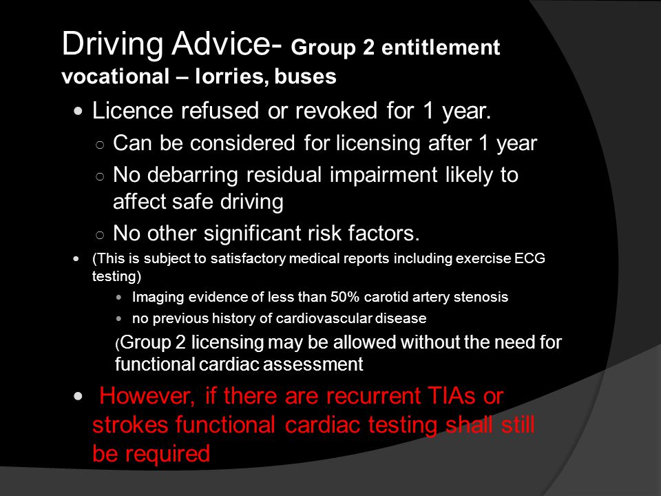 Driving Advice- Group 2 entitlement vocational – lorries, buses Licence refused or revoked for 1 year. ○ Can be considered for licensing after 1 year