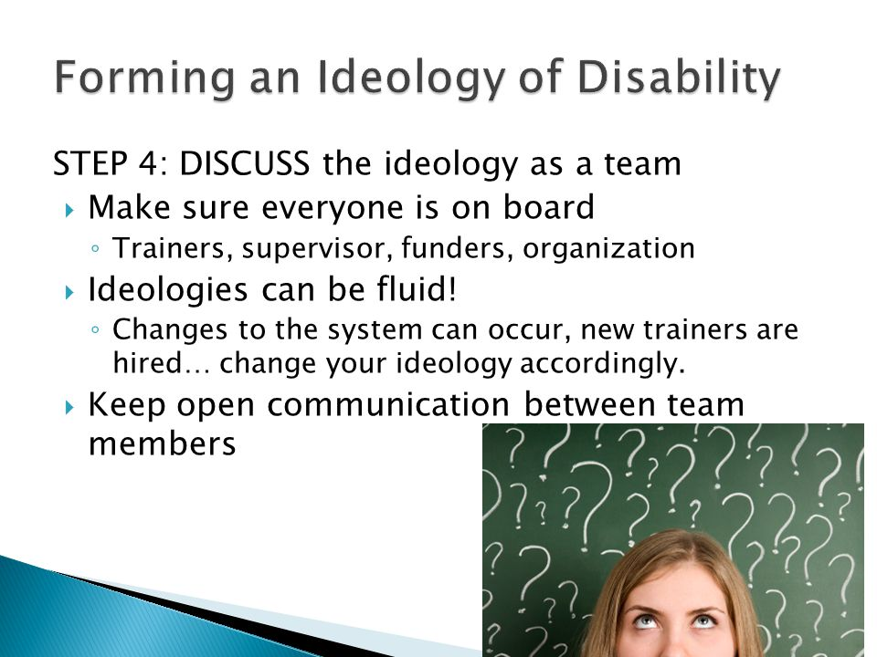 STEP 4: DISCUSS the ideology as a team  Make sure everyone is on board ◦ Trainers, supervisor, funders, organization  Ideologies can be fluid.