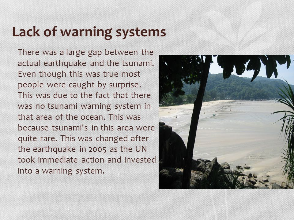 Lack of warning systems There was a large gap between the actual earthquake and the tsunami.