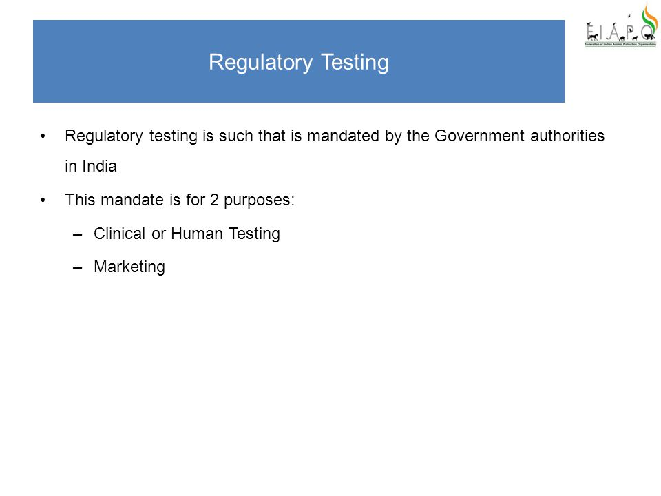 Regulatory Testing Regulatory testing is such that is mandated by the Government authorities in India This mandate is for 2 purposes: –Clinical or Hum