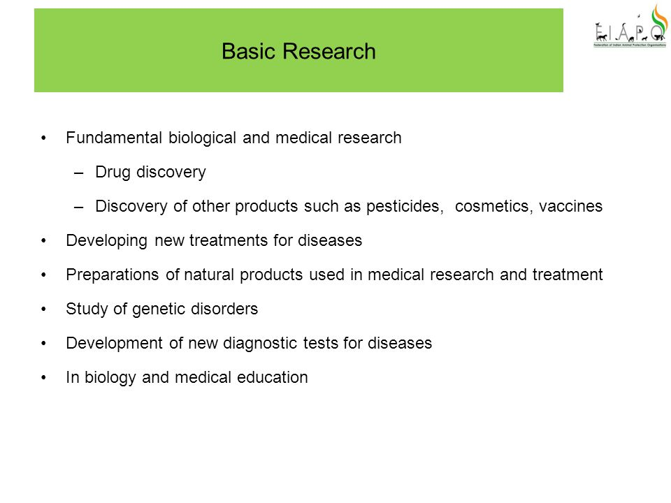 Basic Research Fundamental biological and medical research –Drug discovery –Discovery of other products such as pesticides, cosmetics, vaccines Develo