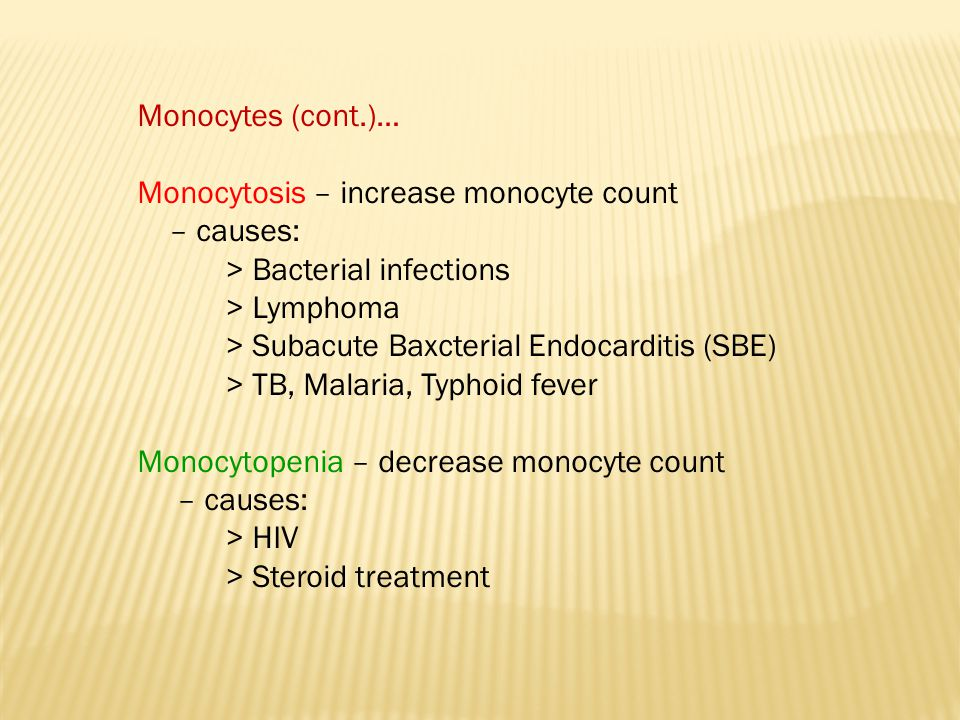 Monocytes (cont.)… Monocytosis – increase monocyte count – causes: > Bacterial infections > Lymphoma > Subacute Baxcterial Endocarditis (SBE) > TB, Ma