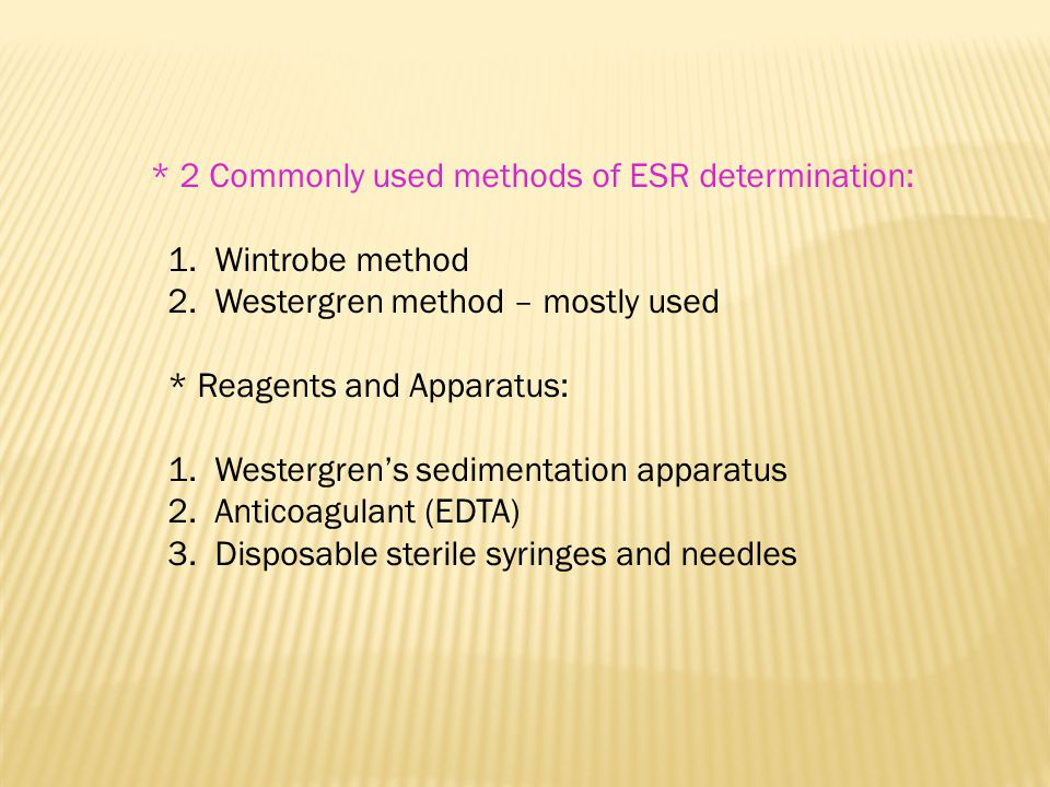 * 2 Commonly used methods of ESR determination: 1. Wintrobe method 2. Westergren method – mostly used * Reagents and Apparatus: 1. Westergren's sedime