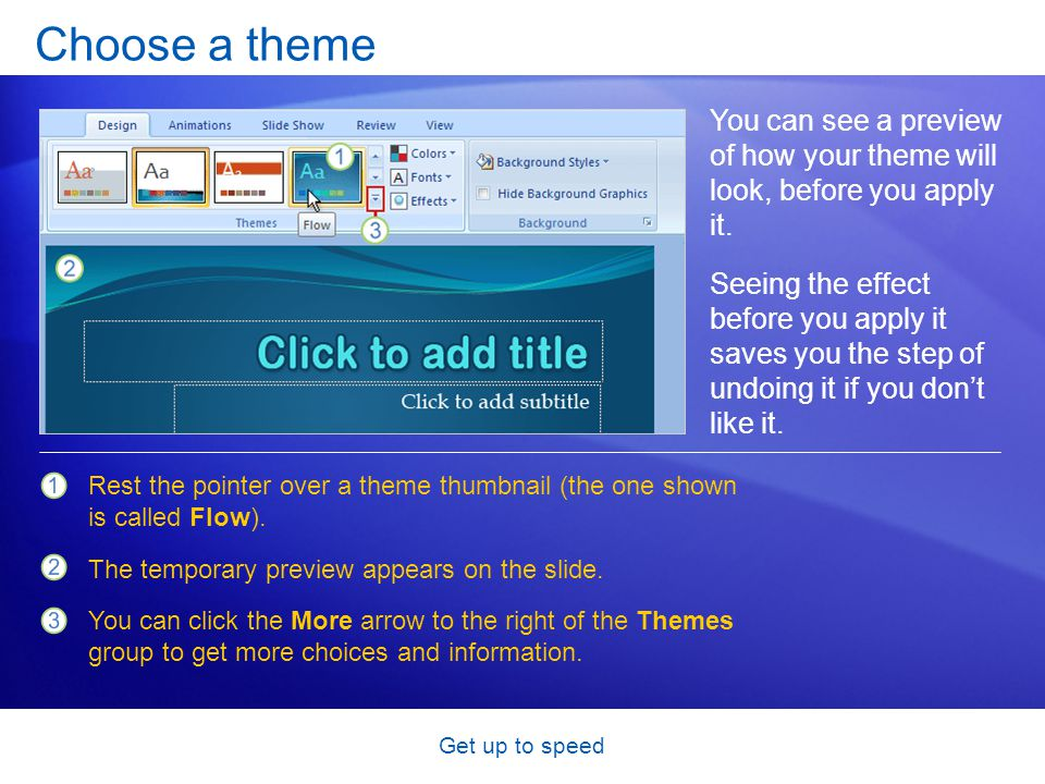 Get up to speed Choose a theme You can see a preview of how your theme will look, before you apply it. Rest the pointer over a theme thumbnail (the on