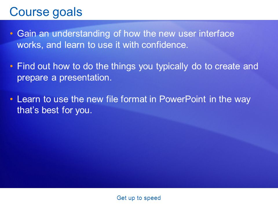 Get up to speed Course goals Gain an understanding of how the new user interface works, and learn to use it with confidence. Find out how to do the th