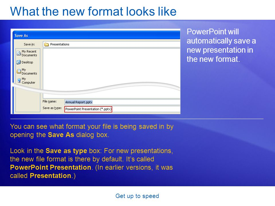 Get up to speed What the new format looks like PowerPoint will automatically save a new presentation in the new format. You can see what format your f