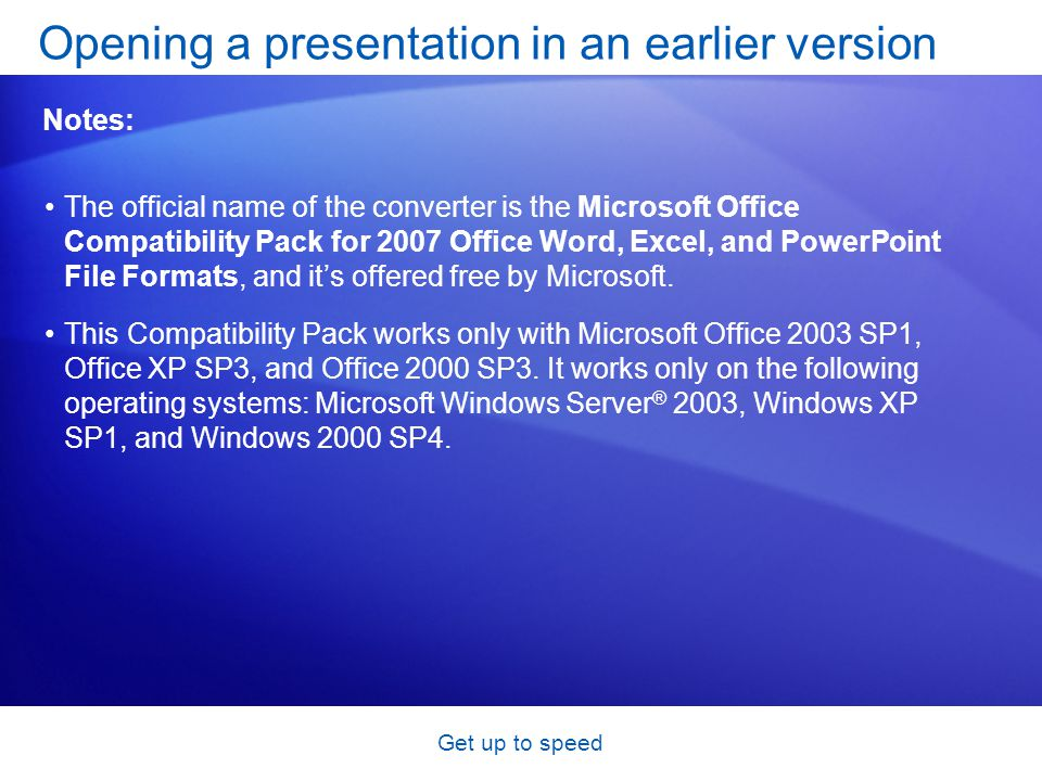Get up to speed The official name of the converter is the Microsoft Office Compatibility Pack for 2007 Office Word, Excel, and PowerPoint File Formats