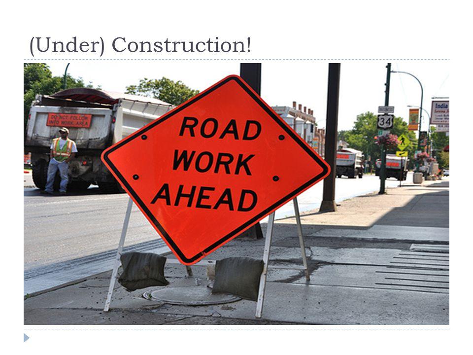 (Under) Construction!