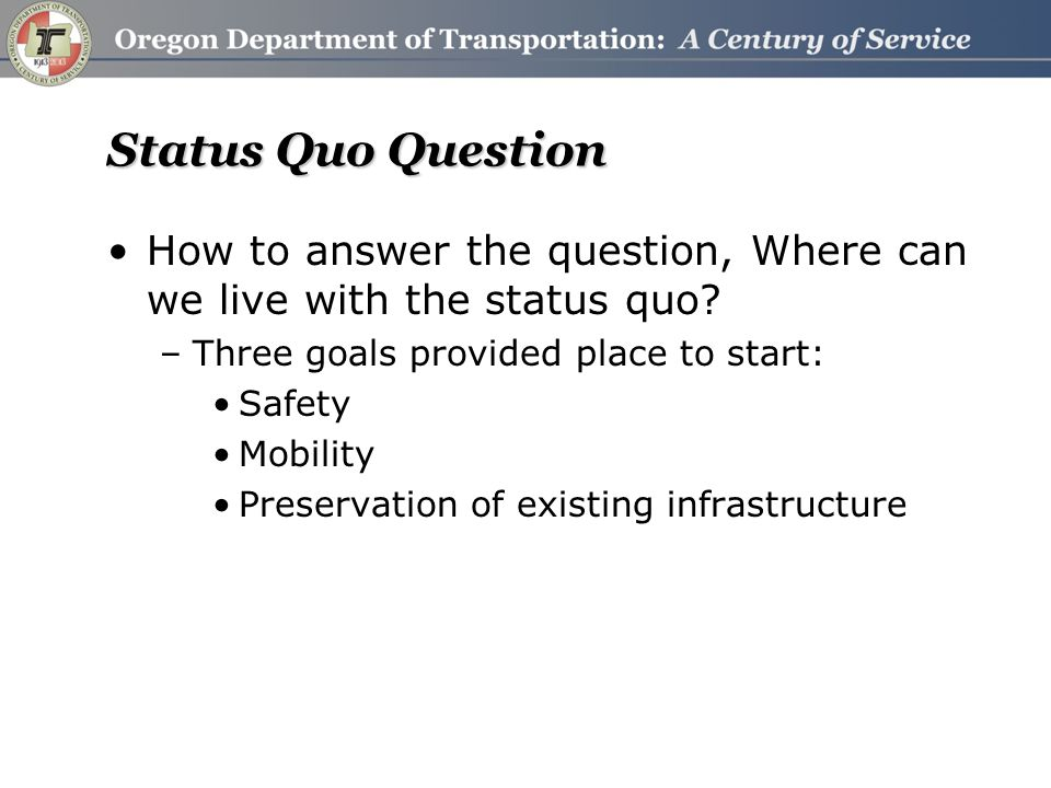 Status Quo Question How to answer the question, Where can we live with the status quo.