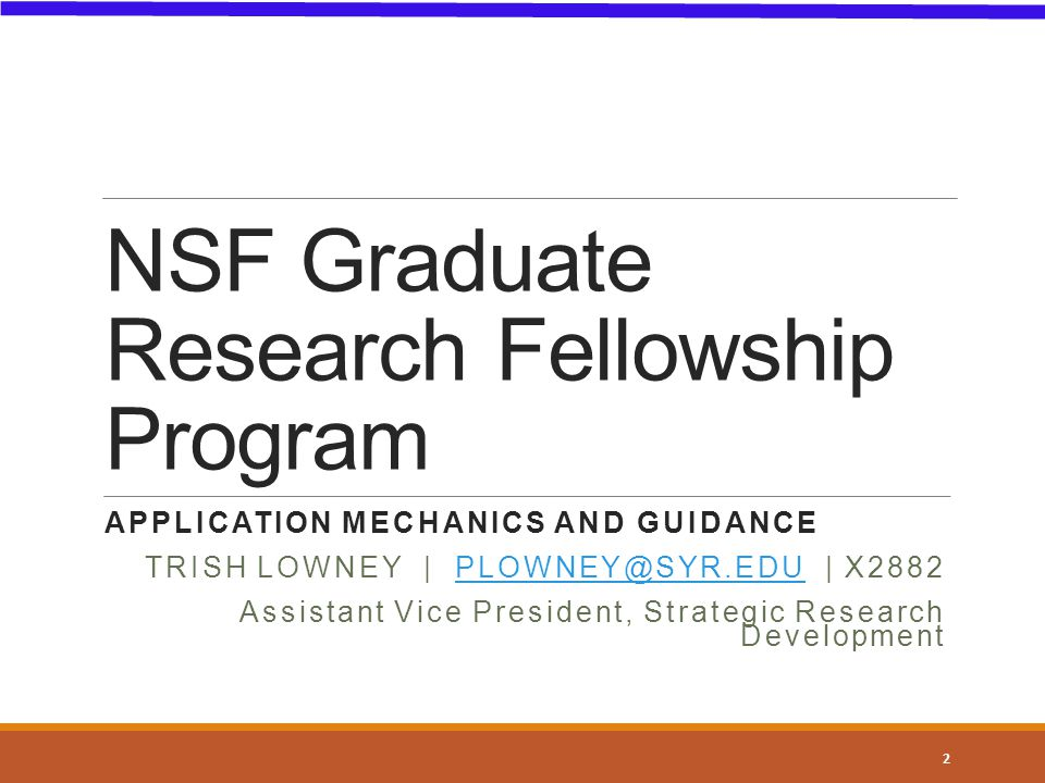 NSF Graduate Research Fellowship Program APPLICATION MECHANICS AND GUIDANCE TRISH LOWNEY | | Assistant Vice President, Strategic Research Development 2