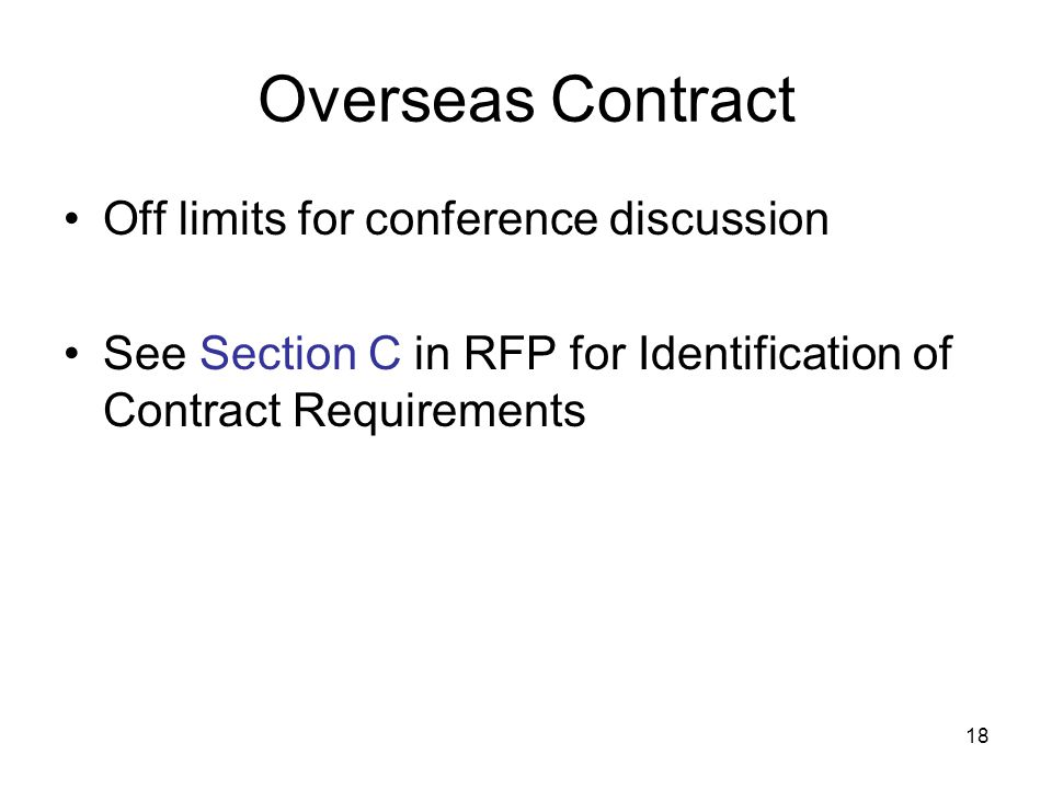 18 Overseas Contract Off limits for conference discussion See Section C in RFP for Identification of Contract Requirements