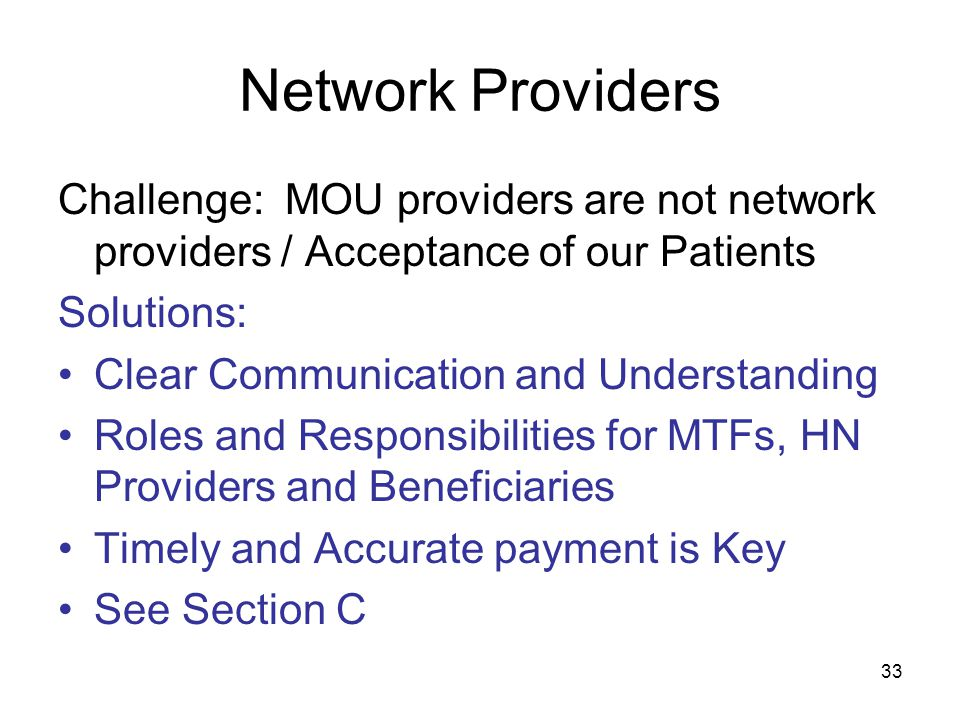 33 Network Providers Challenge: MOU providers are not network providers / Acceptance of our Patients Solutions: Clear Communication and Understanding