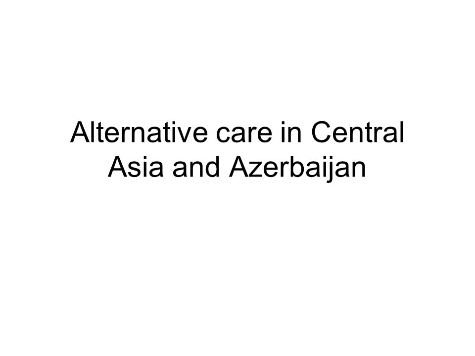 Alternative care in Central Asia and Azerbaijan