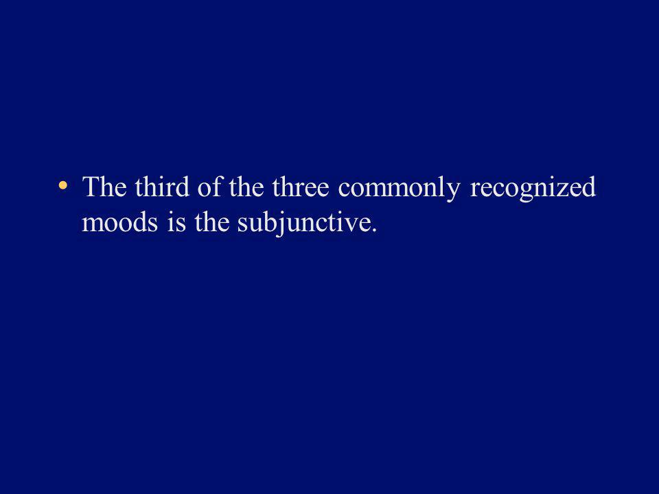 The third of the three commonly recognized moods is the subjunctive.