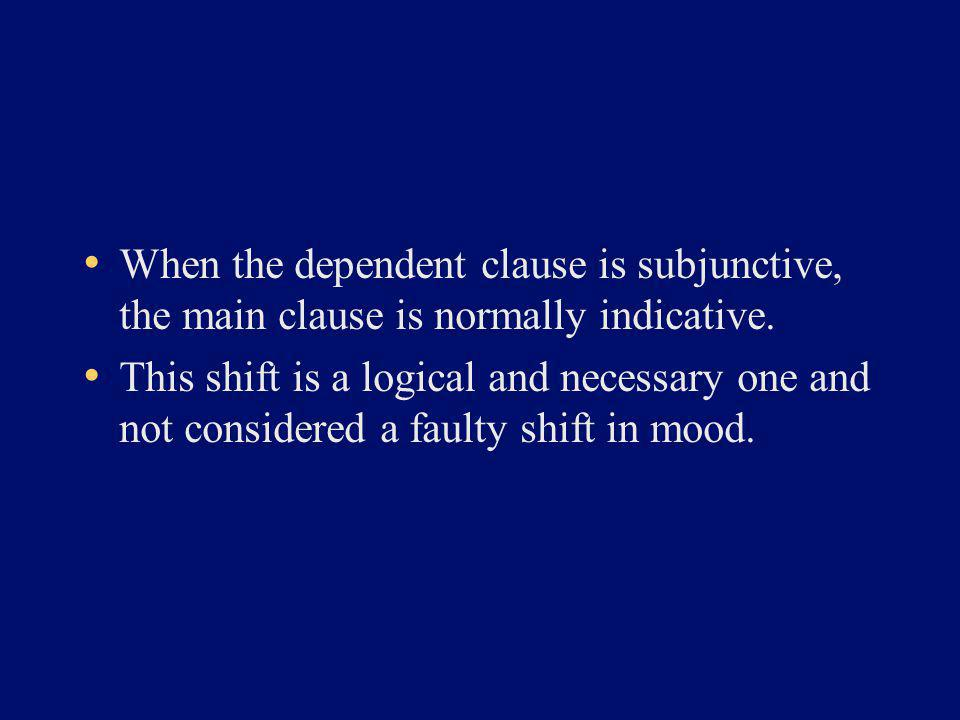 When the dependent clause is subjunctive, the main clause is normally indicative.