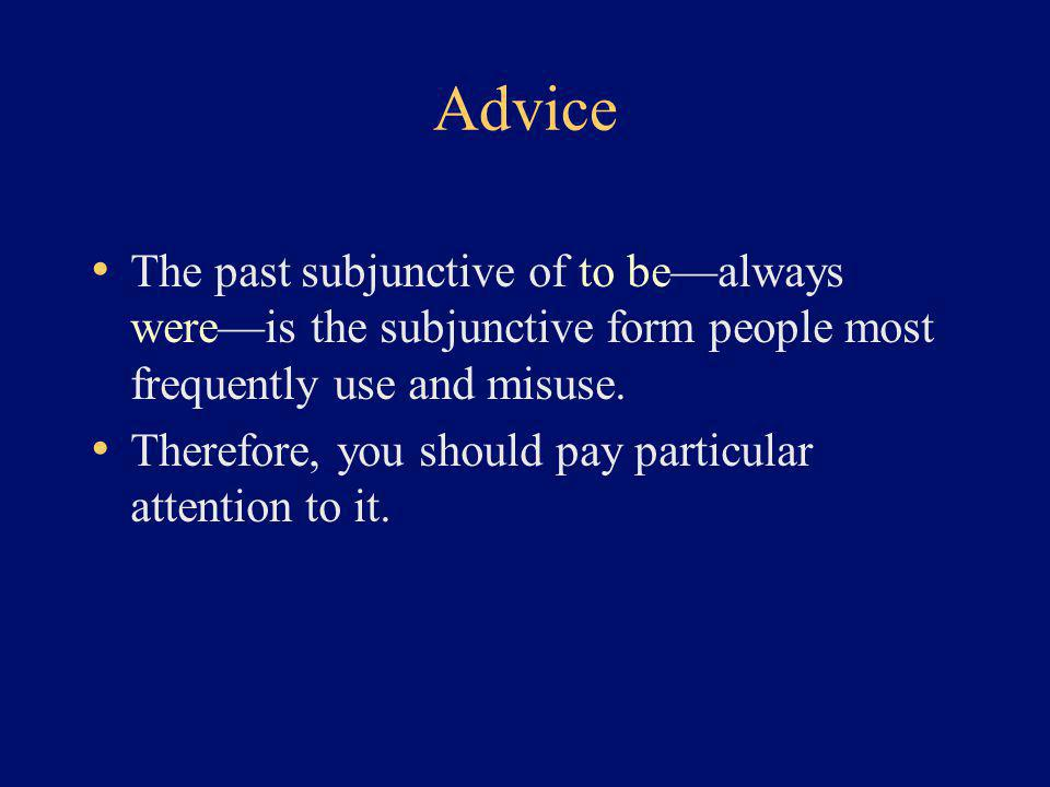 Advice The past subjunctive of to be—always were—is the subjunctive form people most frequently use and misuse. Therefore, you should pay particular a
