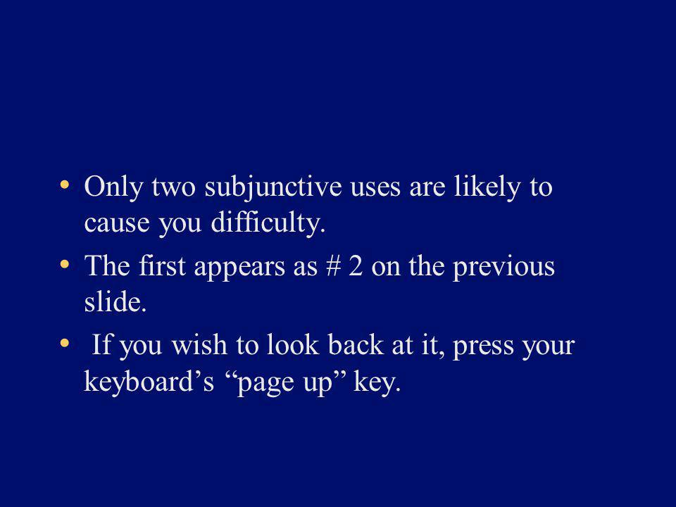 Only two subjunctive uses are likely to cause you difficulty.