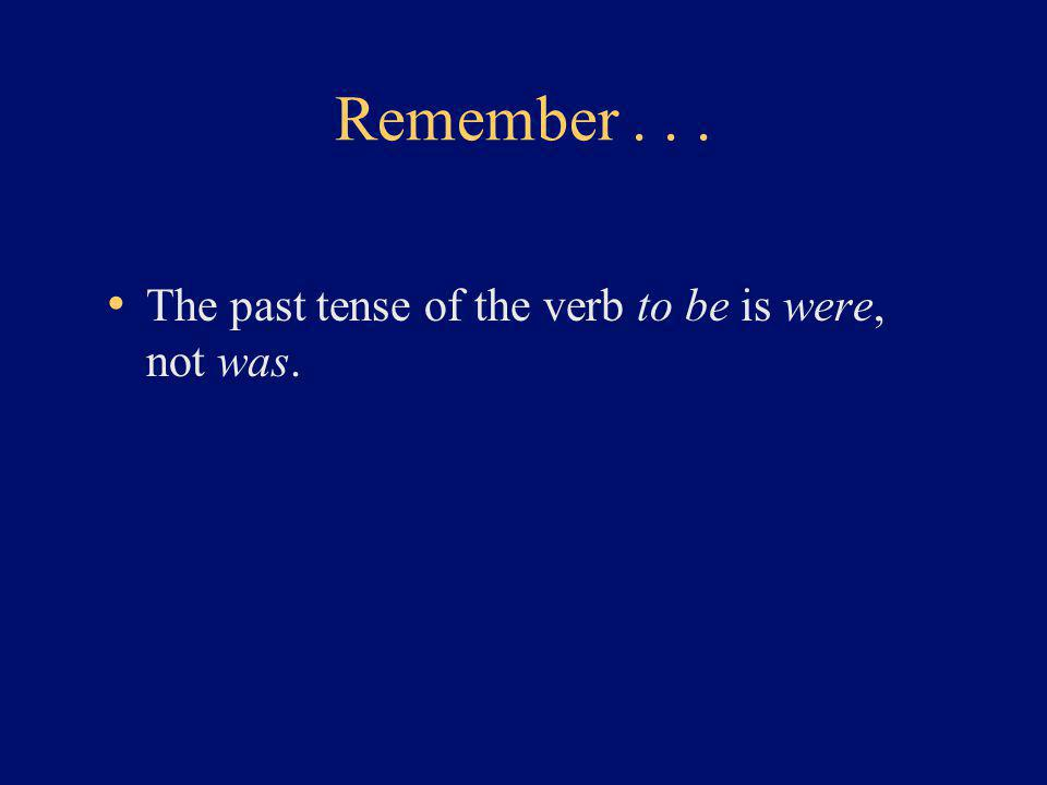 Remember... The past tense of the verb to be is were, not was.