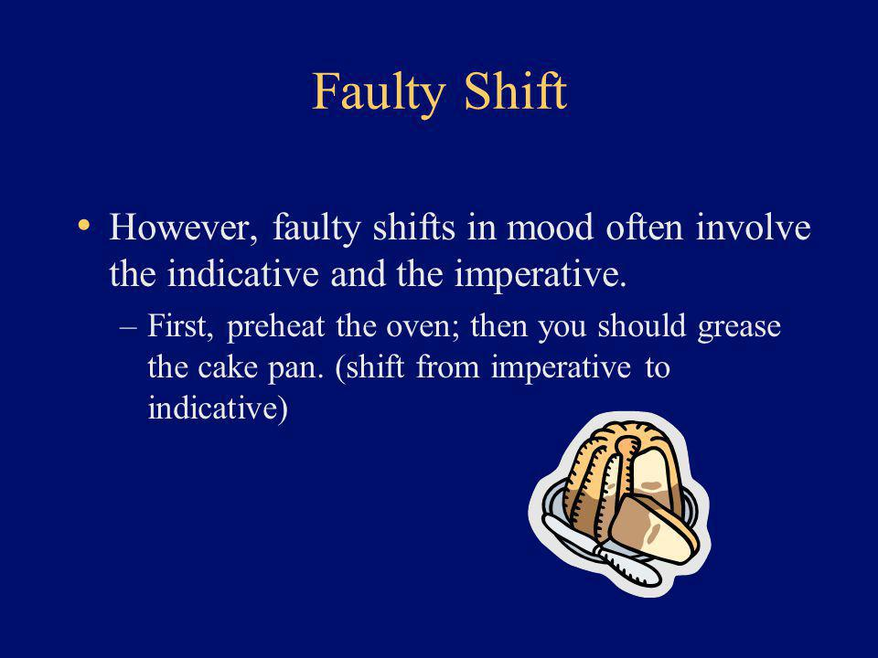 Faulty Shift However, faulty shifts in mood often involve the indicative and the imperative.