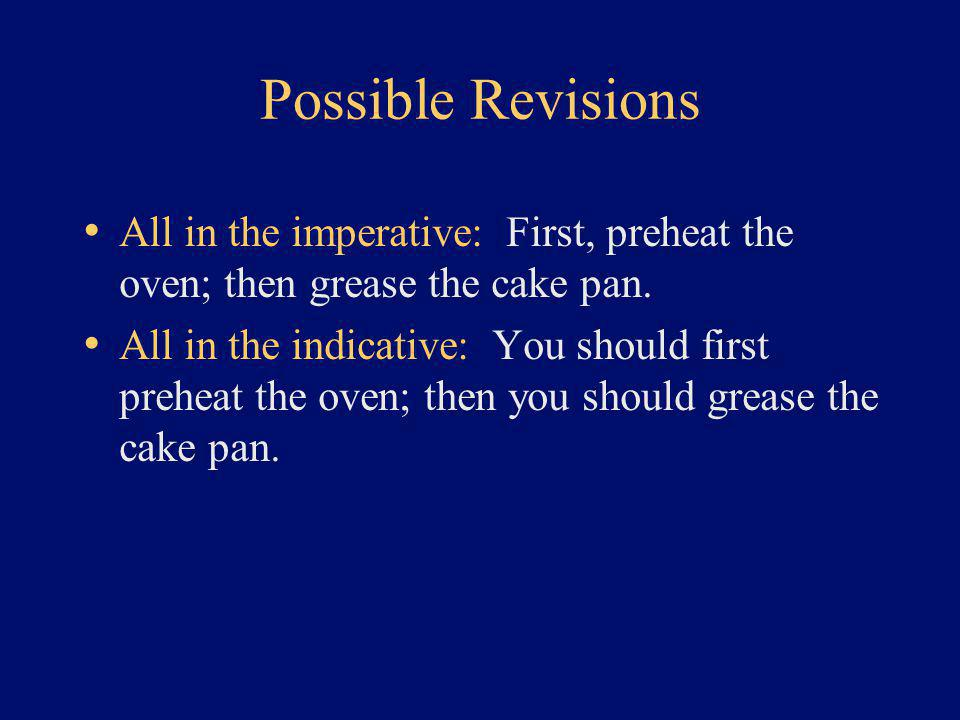 Possible Revisions All in the imperative: First, preheat the oven; then grease the cake pan.