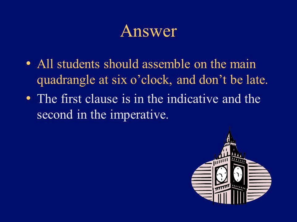 Answer All students should assemble on the main quadrangle at six o'clock, and don't be late.