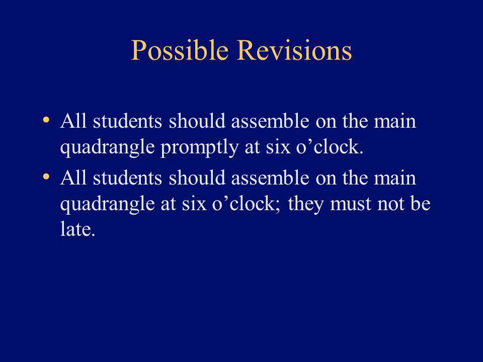 Possible Revisions All students should assemble on the main quadrangle promptly at six o'clock. All students should assemble on the main quadrangle at