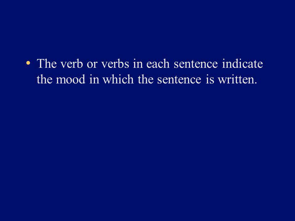 The verb or verbs in each sentence indicate the mood in which the sentence is written.