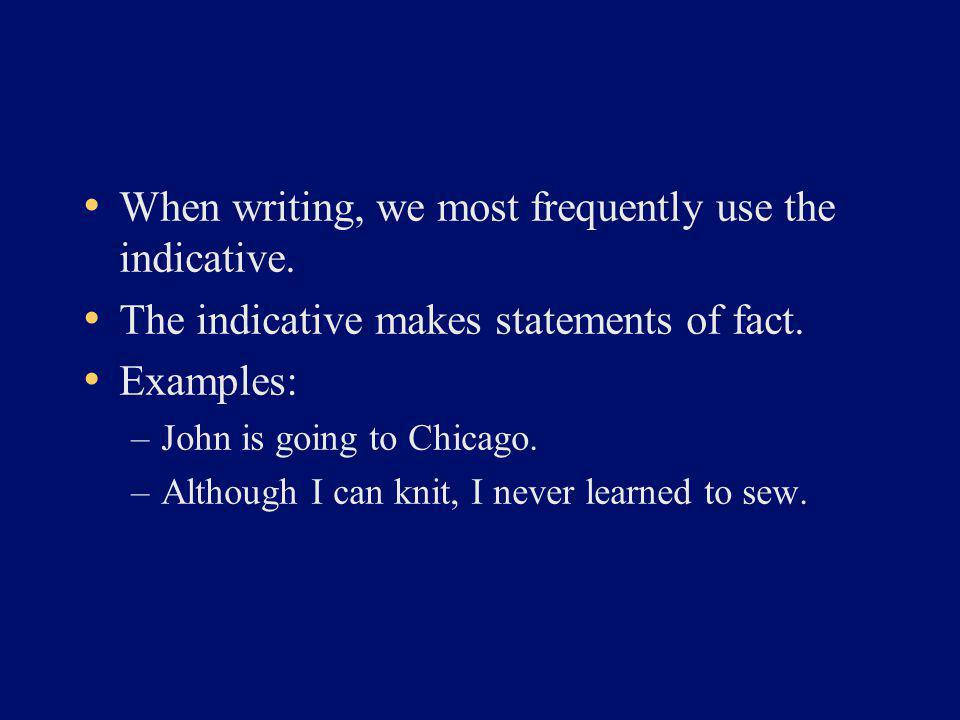 When writing, we most frequently use the indicative.