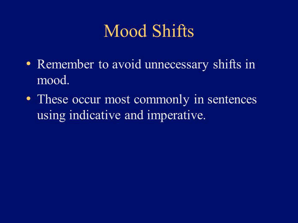 Mood Shifts Remember to avoid unnecessary shifts in mood.