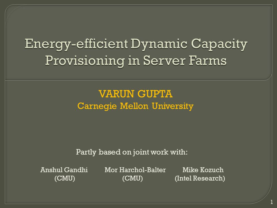 VARUN GUPTA Carnegie Mellon University 1 Partly based on joint work with: Anshul Gandhi Mor Harchol-Balter Mike Kozuch (CMU) (CMU) (Intel Research)