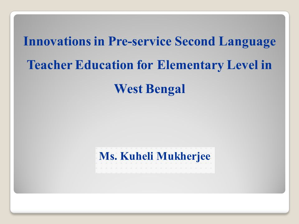 Overview  Context of change in Elementary teacher education in West Bengal  Innovations introduced in revised D.El.Ed.