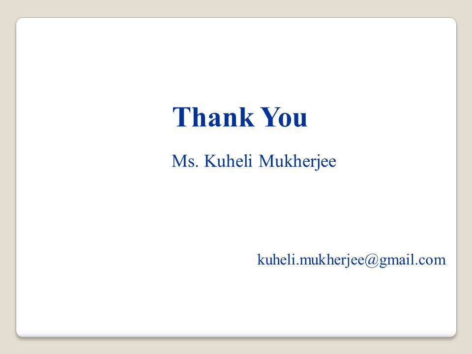 kuheli.mukherjee@gmail.com Thank You Ms. Kuheli Mukherjee
