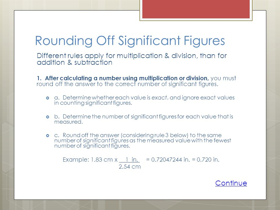 Rounding Off Significant Figures Different rules apply for multiplication & division, than for addition & subtraction 1.