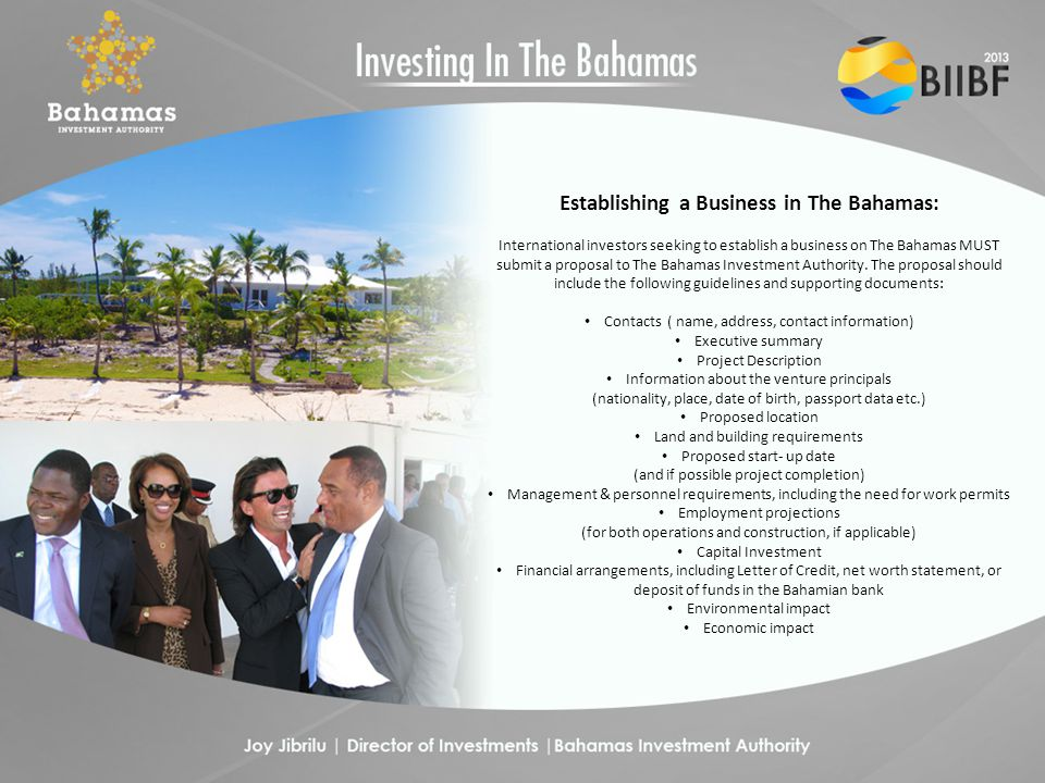 Establishing a Business in The Bahamas: International investors seeking to establish a business on The Bahamas MUST submit a proposal to The Bahamas Investment Authority.